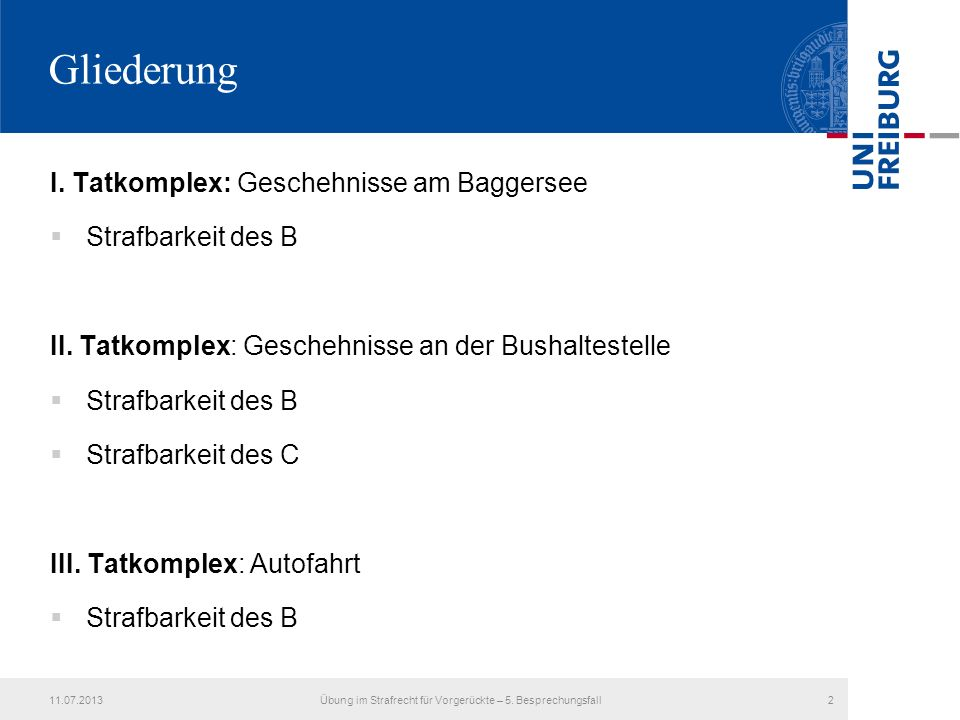 Gliederung I. Tatkomplex: Geschehnisse am Baggersee Strafbarkeit des B II. Tatkomplex: Geschehnisse an der Bushaltestelle Strafbarkeit des B Strafbark