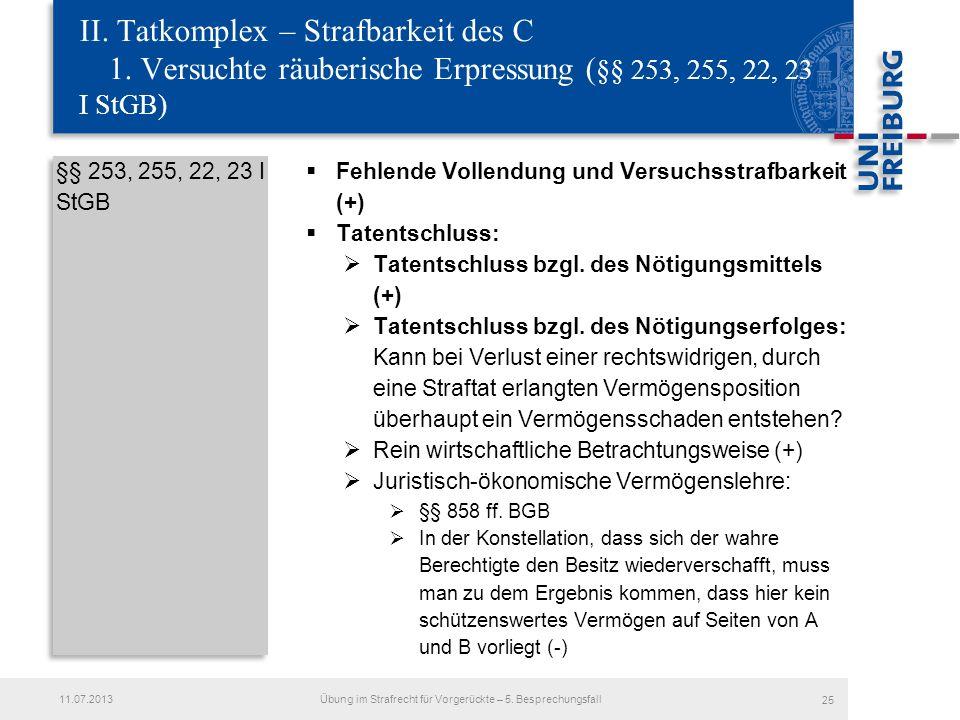 §§ 253, 255, 22, 23 I StGB Fehlende Vollendung und Versuchsstrafbarkeit (+) Tatentschluss: Tatentschluss bzgl. des Nötigungsmittels (+) Tatentschluss
