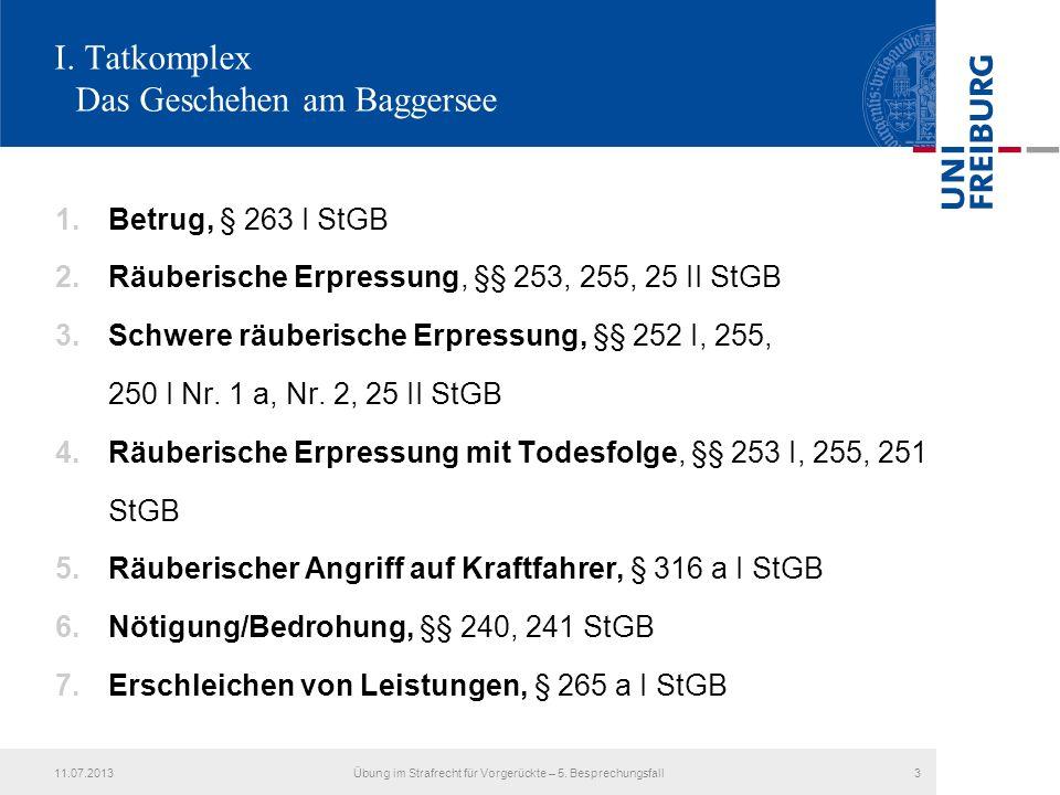 I. Tatkomplex Das Geschehen am Baggersee 1.Betrug, § 263 I StGB 2.Räuberische Erpressung, §§ 253, 255, 25 II StGB 3.Schwere räuberische Erpressung, §§
