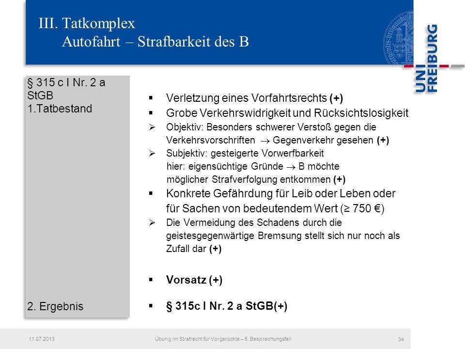 III. Tatkomplex Autofahrt – Strafbarkeit des B § 315 c I Nr. 2 a StGB 1.Tatbestand 2. Ergebnis Verletzung eines Vorfahrtsrechts (+) Grobe Verkehrswidr
