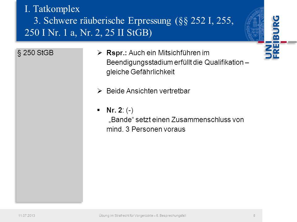 § 250 StGB Rspr.: Auch ein Mitsichführen im Beendigungsstadium erfüllt die Qualifikation – gleiche Gefährlichkeit Beide Ansichten vertretbar Nr. 2: (-