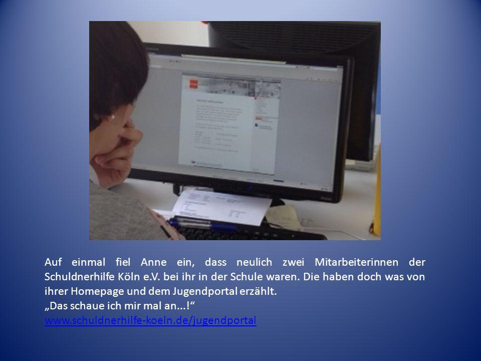 Auf einmal fiel Anne ein, dass neulich zwei Mitarbeiterinnen der Schuldnerhilfe Köln e.V. bei ihr in der Schule waren. Die haben doch was von ihrer Ho