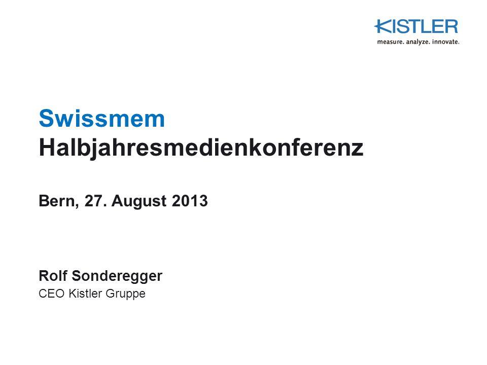 Swissmem Halbjahresmedienkonferenz Bern, 27. August 2013 Rolf Sonderegger CEO Kistler Gruppe