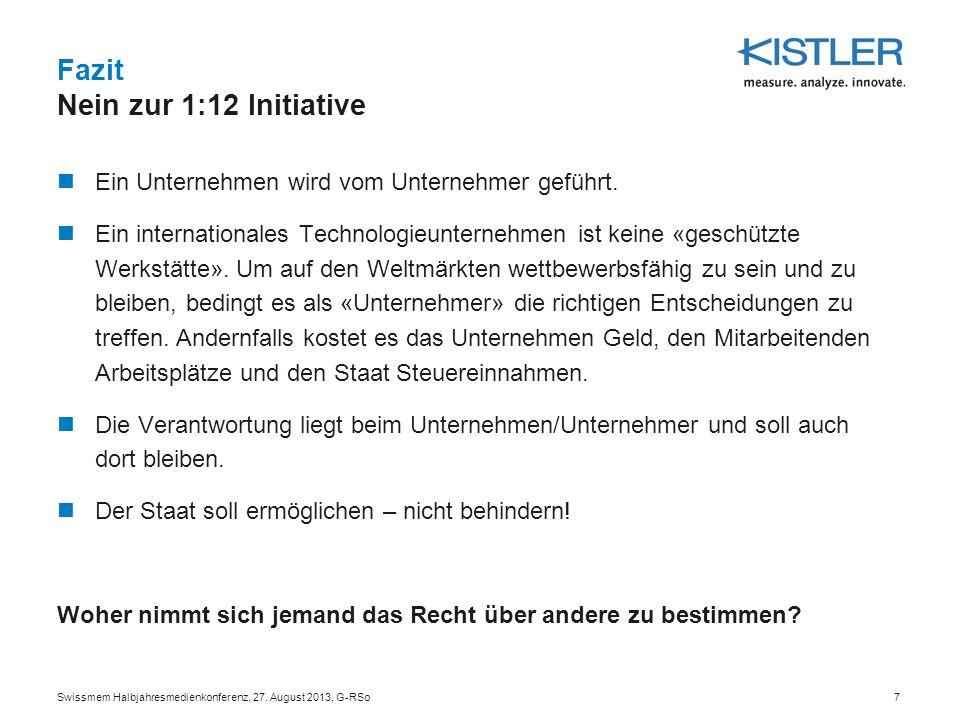 Fazit Nein zur 1:12 Initiative Swissmem Halbjahresmedienkonferenz, 27. August 2013, G-RSo7 Ein Unternehmen wird vom Unternehmer geführt. Ein internati