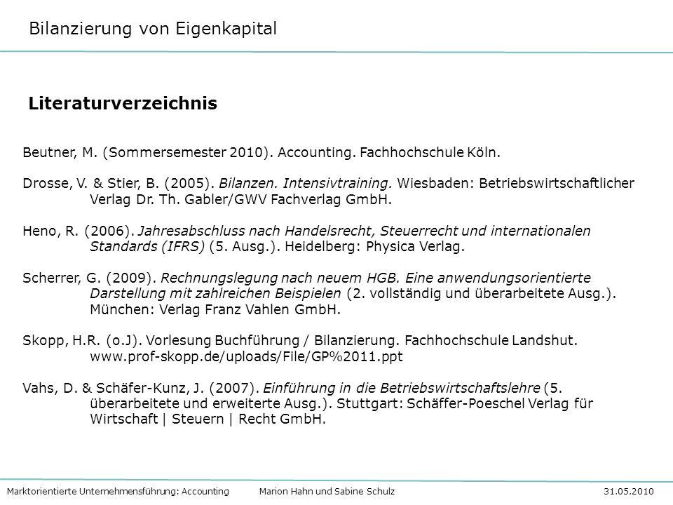 Bilanzierung von Eigenkapital Marktorientierte Unternehmensführung: Accounting Marion Hahn und Sabine Schulz 31.05.2010 Literaturverzeichnis Beutner,