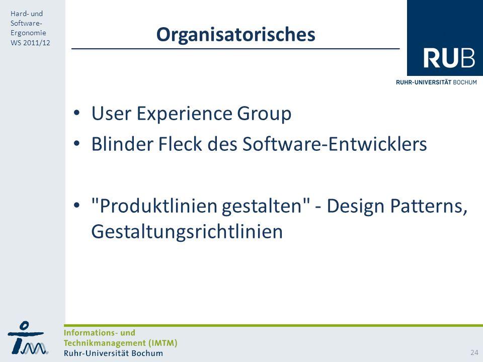 RUB Hard- und Software- Ergonomie WS 2011/12 Organisatorisches User Experience Group Blinder Fleck des Software-Entwicklers Produktlinien gestalten - Design Patterns, Gestaltungsrichtlinien 24