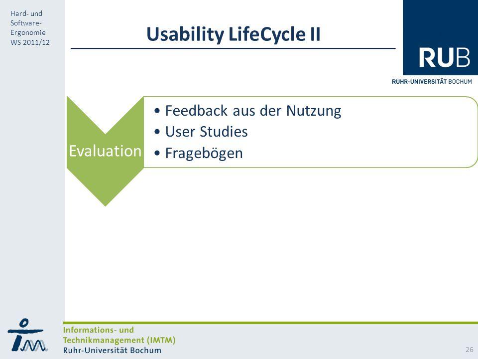 RUB Hard- und Software- Ergonomie WS 2011/12 Usability LifeCycle II Evaluation Feedback aus der Nutzung User Studies Fragebögen 26