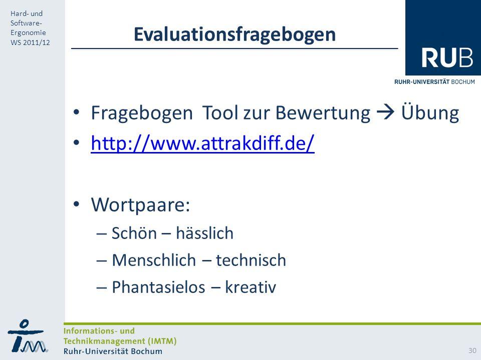 RUB Hard- und Software- Ergonomie WS 2011/12 Evaluationsfragebogen Fragebogen Tool zur Bewertung Übung http://www.attrakdiff.de/ Wortpaare: – Schön – hässlich – Menschlich – technisch – Phantasielos – kreativ 30