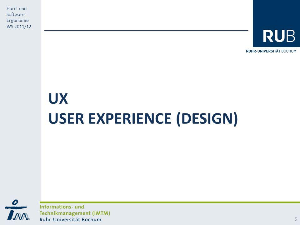 RUB Hard- und Software- Ergonomie WS 2011/12 UX USER EXPERIENCE (DESIGN) 5