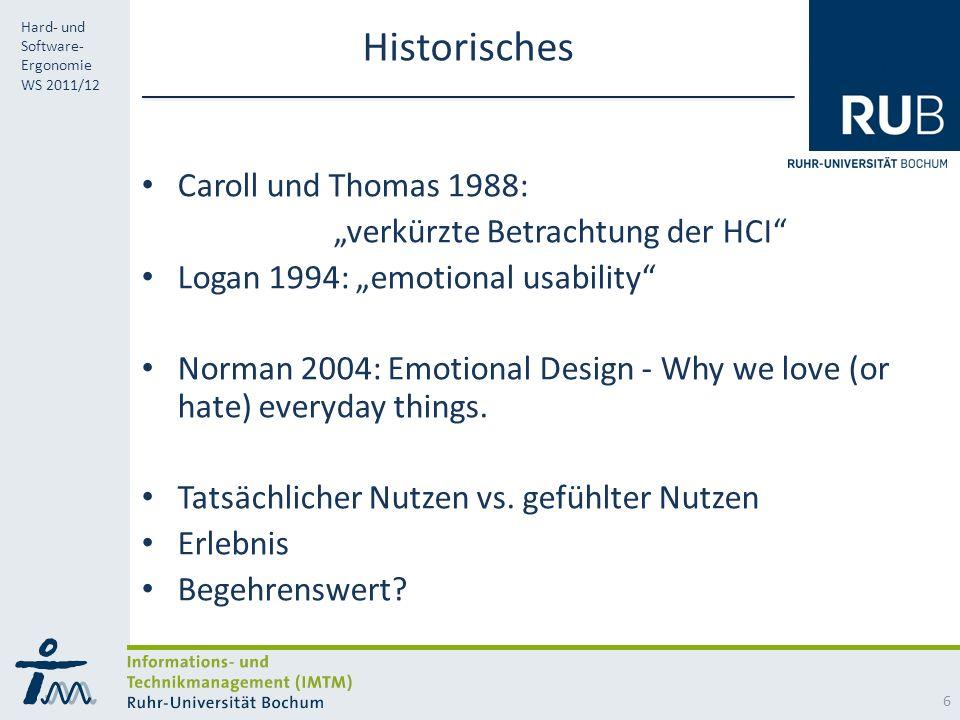 RUB Hard- und Software- Ergonomie WS 2011/12 Historisches Caroll und Thomas 1988: verkürzte Betrachtung der HCI Logan 1994: emotional usability Norman 2004: Emotional Design - Why we love (or hate) everyday things.