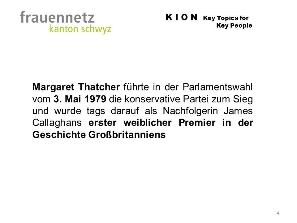 K I O N Key Topics for Key People Margaret Thatcher führte in der Parlamentswahl vom 3. Mai 1979 die konservative Partei zum Sieg und wurde tags darau