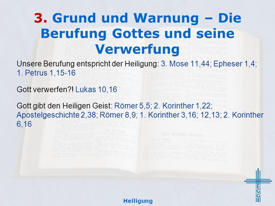 3. Grund und Warnung – Die Berufung Gottes und seine Verwerfung Unsere Berufung entspricht der Heiligung: 3. Mose 11,44; Epheser 1,4; 1. Petrus 1,15-1