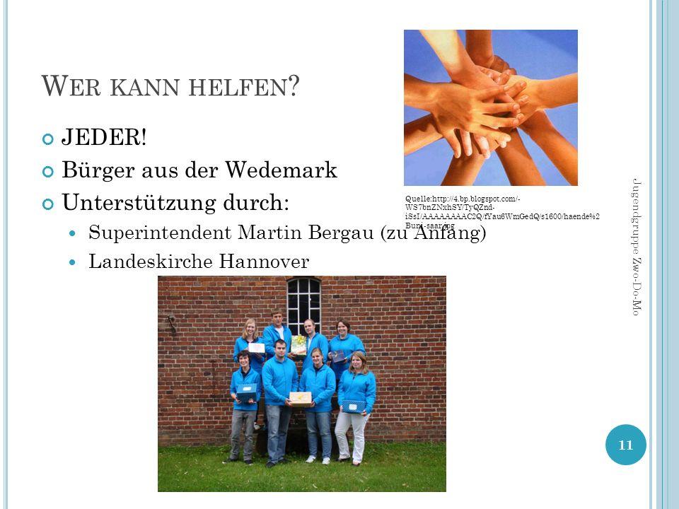 W ER KANN HELFEN ? JEDER! Bürger aus der Wedemark Unterstützung durch: Superintendent Martin Bergau (zu Anfang) Landeskirche Hannover 11 Jugendgruppe
