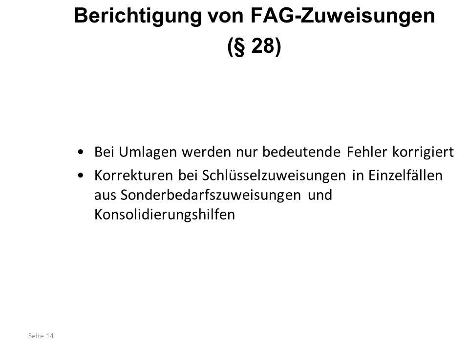 Seite 14 Berichtigung von FAG-Zuweisungen (§ 28) Bei Umlagen werden nur bedeutende Fehler korrigiert Korrekturen bei Schlüsselzuweisungen in Einzelfäl