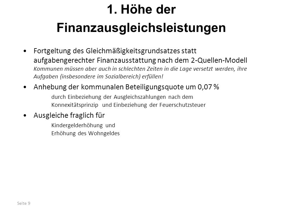 Seite 9 1. Höhe der Finanzausgleichsleistungen Fortgeltung des Gleichmäßigkeitsgrundsatzes statt aufgabengerechter Finanzausstattung nach dem 2-Quelle
