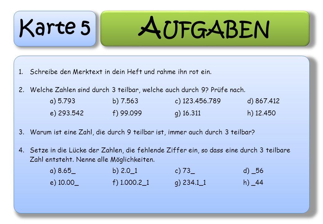 Karte 5 A UFGABEN 1.Schreibe den Merktext in dein Heft und rahme ihn rot ein. 2.Welche Zahlen sind durch 3 teilbar, welche auch durch 9? Prüfe nach. a