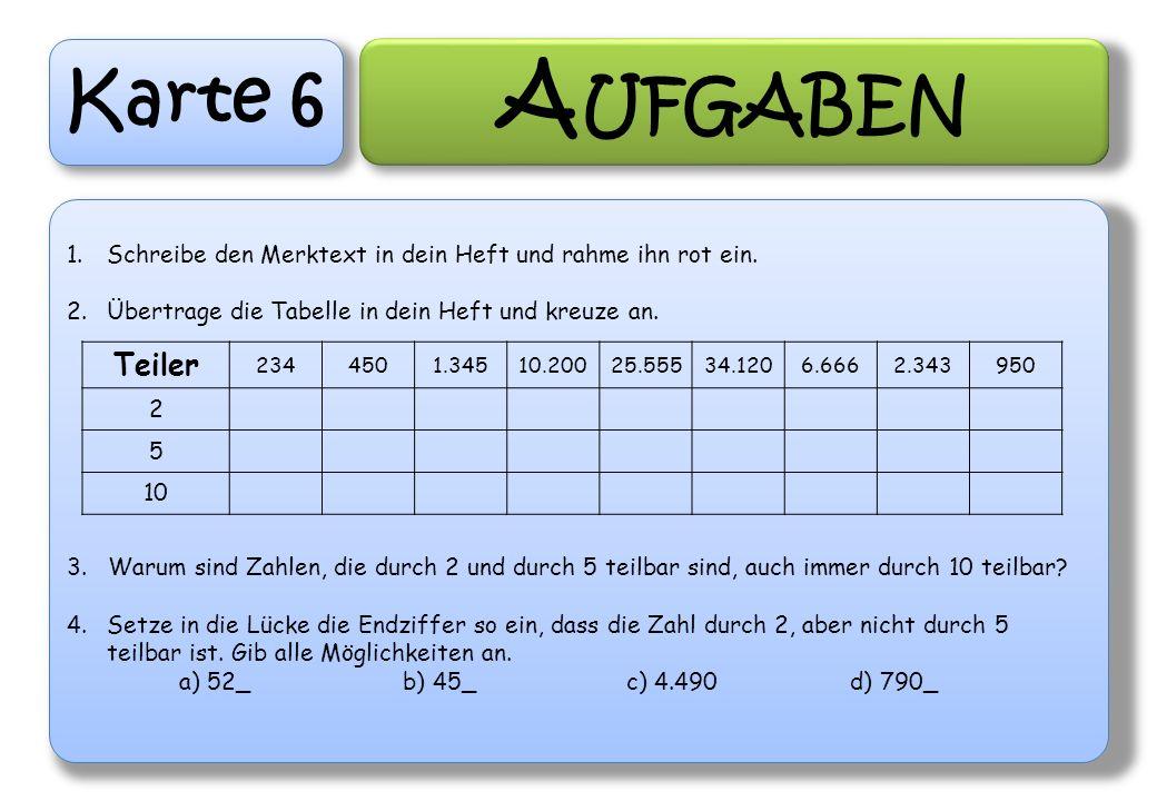 Karte 6 A UFGABEN 1.Schreibe den Merktext in dein Heft und rahme ihn rot ein. 2.Übertrage die Tabelle in dein Heft und kreuze an. 3. Warum sind Zahlen