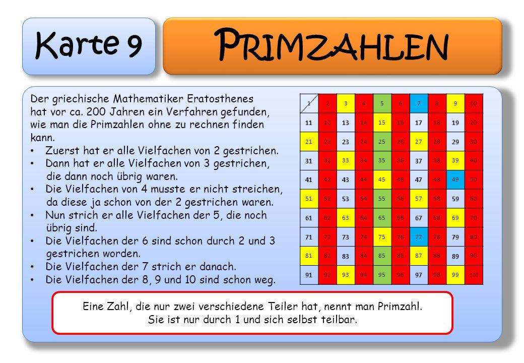 Karte 9 P RIMZAHLEN Der griechische Mathematiker Eratosthenes hat vor ca. 200 Jahren ein Verfahren gefunden, wie man die Primzahlen ohne zu rechnen fi