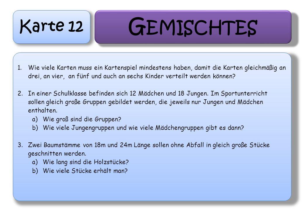 Karte 12 G EMISCHTES 1.Wie viele Karten muss ein Kartenspiel mindestens haben, damit die Karten gleichmäßig an drei, an vier, an fünf und auch an sech