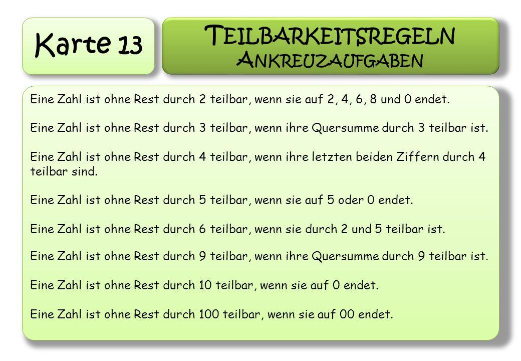 Karte 13 T EILBARKEITSREGELN A NKREUZAUFGABEN Eine Zahl ist ohne Rest durch 2 teilbar, wenn sie auf 2, 4, 6, 8 und 0 endet. Eine Zahl ist ohne Rest du