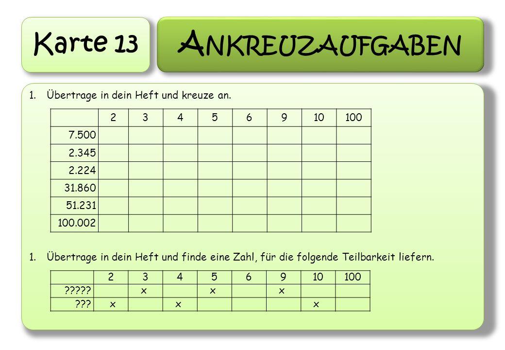 Karte 13 A NKREUZAUFGABEN 1.Übertrage in dein Heft und kreuze an. 1.Übertrage in dein Heft und finde eine Zahl, für die folgende Teilbarkeit liefern.
