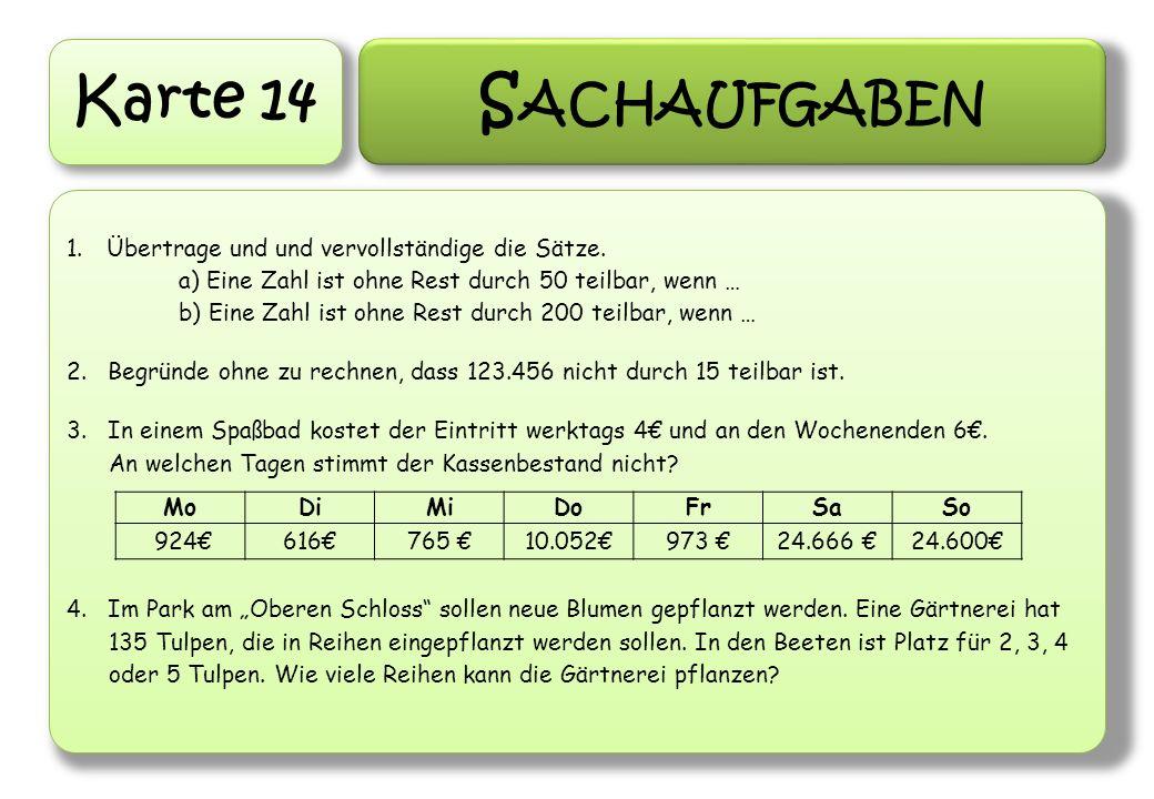 Karte 14 S ACHAUFGABEN 1.Übertrage und und vervollständige die Sätze. a) Eine Zahl ist ohne Rest durch 50 teilbar, wenn … b) Eine Zahl ist ohne Rest d