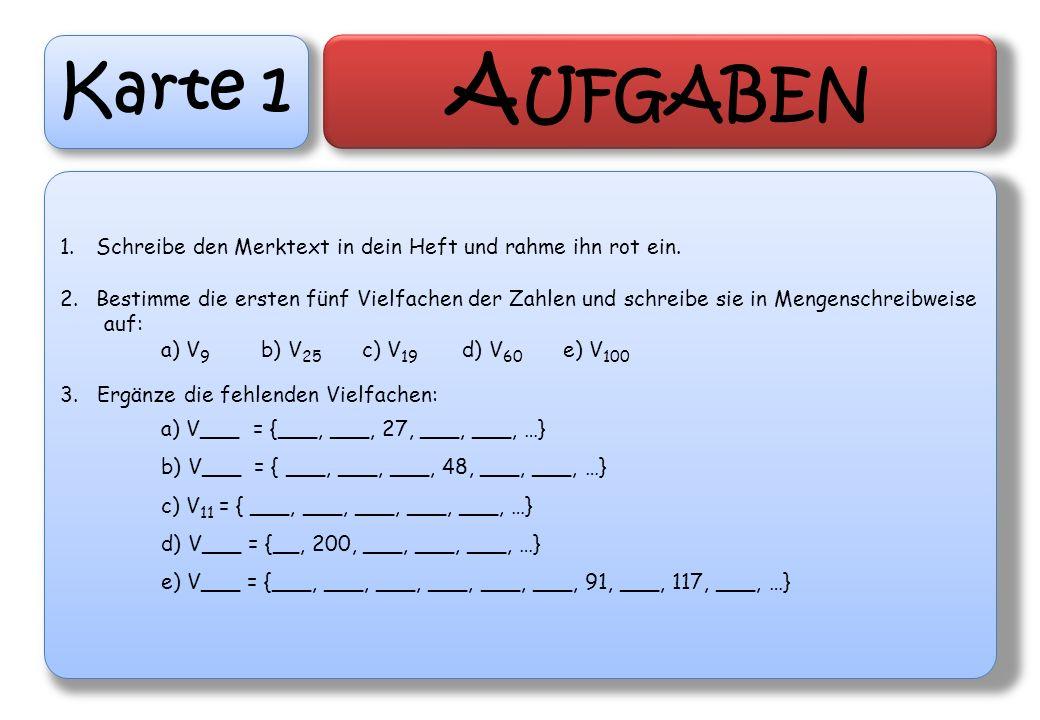 Karte 1 A UFGABEN 1.Schreibe den Merktext in dein Heft und rahme ihn rot ein. 2.Bestimme die ersten fünf Vielfachen der Zahlen und schreibe sie in Men