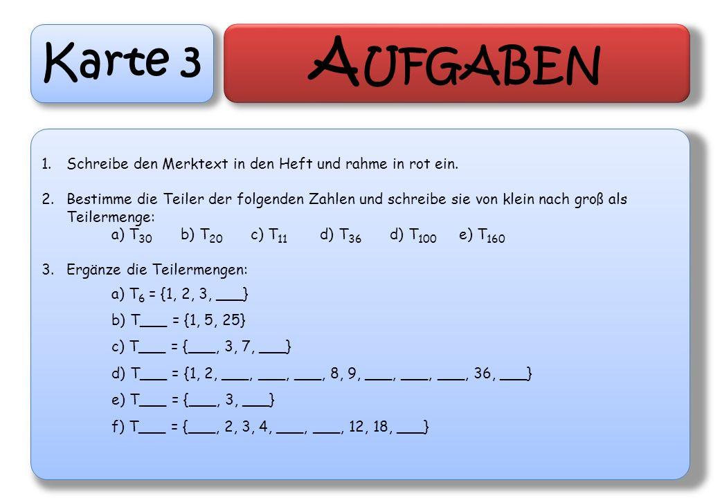 Karte 3 A UFGABEN 1.Schreibe den Merktext in den Heft und rahme in rot ein. 2.Bestimme die Teiler der folgenden Zahlen und schreibe sie von klein nach