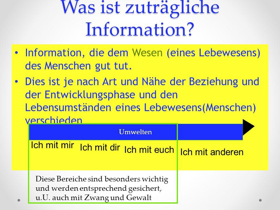 Was ist zuträgliche Information? Information, die dem Wesen (eines Lebewesens) des Menschen gut tut. Dies ist je nach Art und Nähe der Beziehung und d