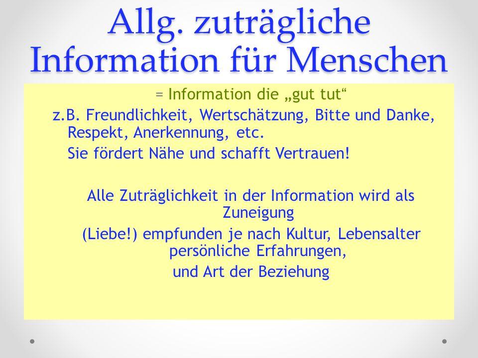 Allg. zuträgliche Information für Menschen = Information die gut tut z.B. Freundlichkeit, Wertschätzung, Bitte und Danke, Respekt, Anerkennung, etc. S