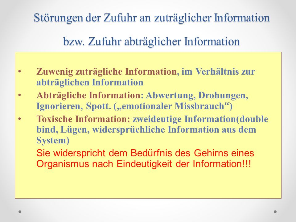 Störungen der Zufuhr an zuträglicher Information bzw. Zufuhr abträglicher Information Zuwenig zuträgliche Information, im Verhältnis zur abträglichen