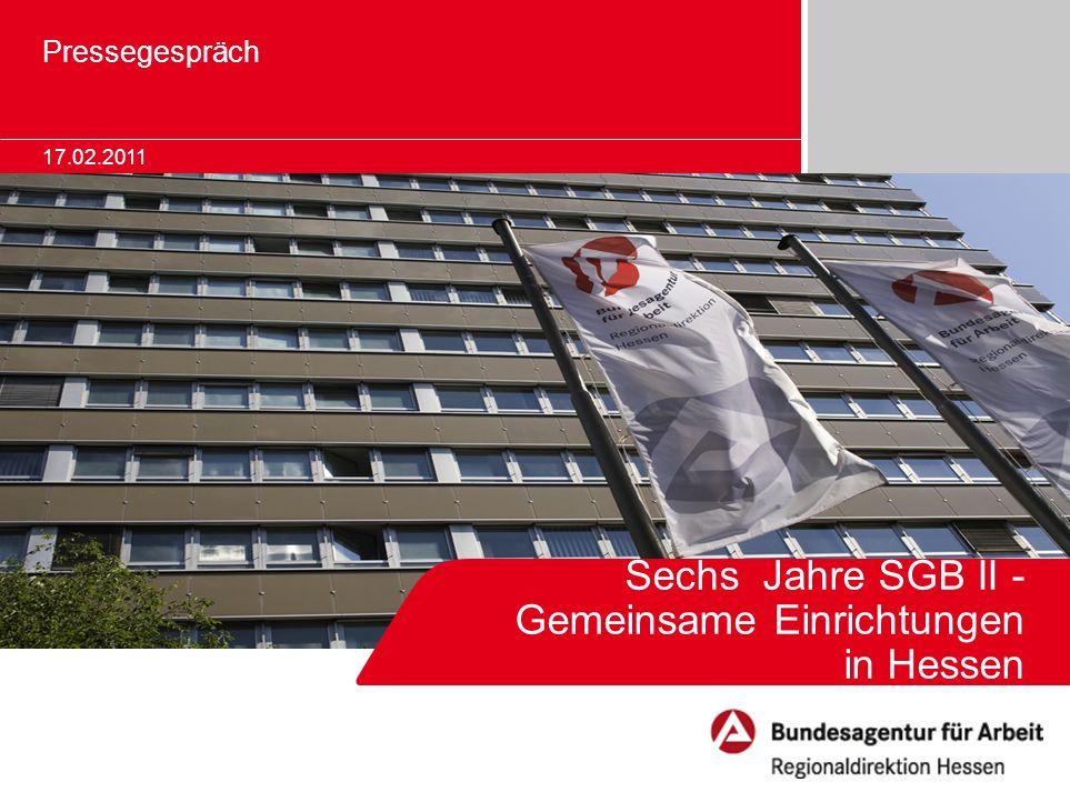 Sechs Jahre SGB II - Gemeinsame Einrichtungen in Hessen Pressegespräch 17.02.2011