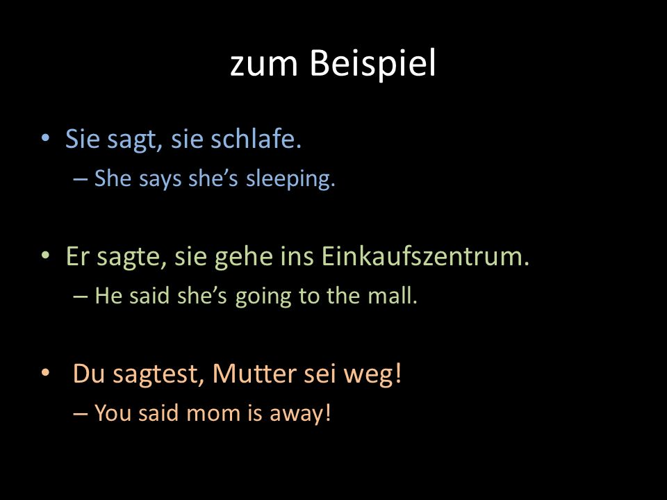 zum Beispiel Sie sagt, sie schlafe.– She says shes sleeping.