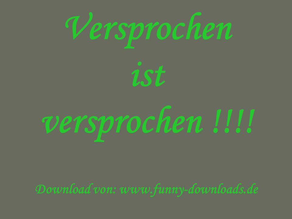 Versprochen ist versprochen !!!! Download von: www.funny-downloads.de