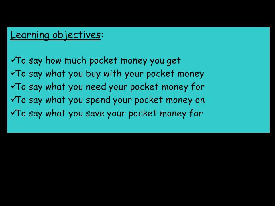 15 £ - Monat – von meinen Eltern Ich bekomme 15 Pfund Taschengeld pro Monat von meinen Eltern.