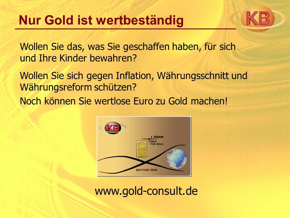 Nur Gold ist wertbeständig Wollen Sie sich gegen Inflation, Währungsschnitt und Währungsreform schützen? Noch können Sie wertlose Euro zu Gold machen!