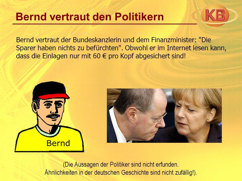Bernd vertraut den Politikern Bernd vertraut der Bundeskanzlerin und dem Finanzminister: