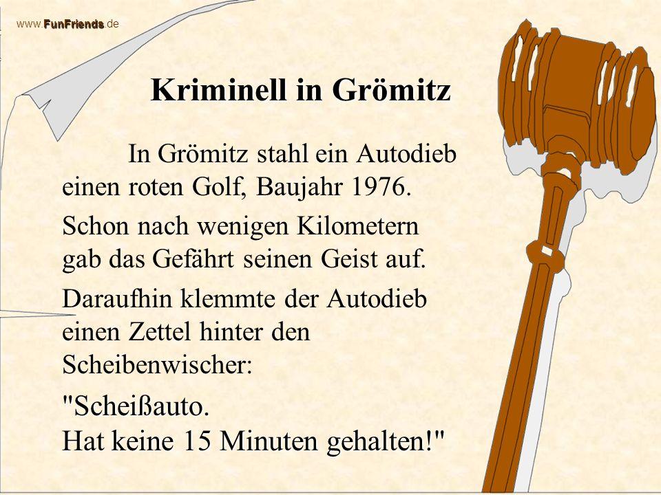 FunFriends www.FunFriends.de Kriminell in Grömitz In Grömitz stahl ein Autodieb einen roten Golf, Baujahr 1976.
