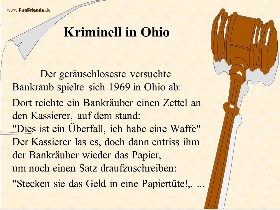 Kriminell in Ohio Der geräuschloseste versuchte Bankraub spielte sich 1969 in Ohio ab: Dort reichte ein Bankräuber einen Zettel an den Kassierer, auf dem stand: Dies ist ein Überfall, ich habe eine Waffe Der Kassierer las es, doch dann entriss ihm der Bankräuber wieder das Papier, um noch einen Satz draufzuschreiben: Stecken sie das Geld in eine Papiertüte!...