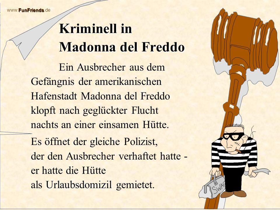 FunFriends www.FunFriends.de Kriminell in Madonna del Freddo Ein Ausbrecher aus dem Gefängnis der amerikanischen Hafenstadt Madonna del Freddo klopft nach geglückter Flucht nachts an einer einsamen Hütte.