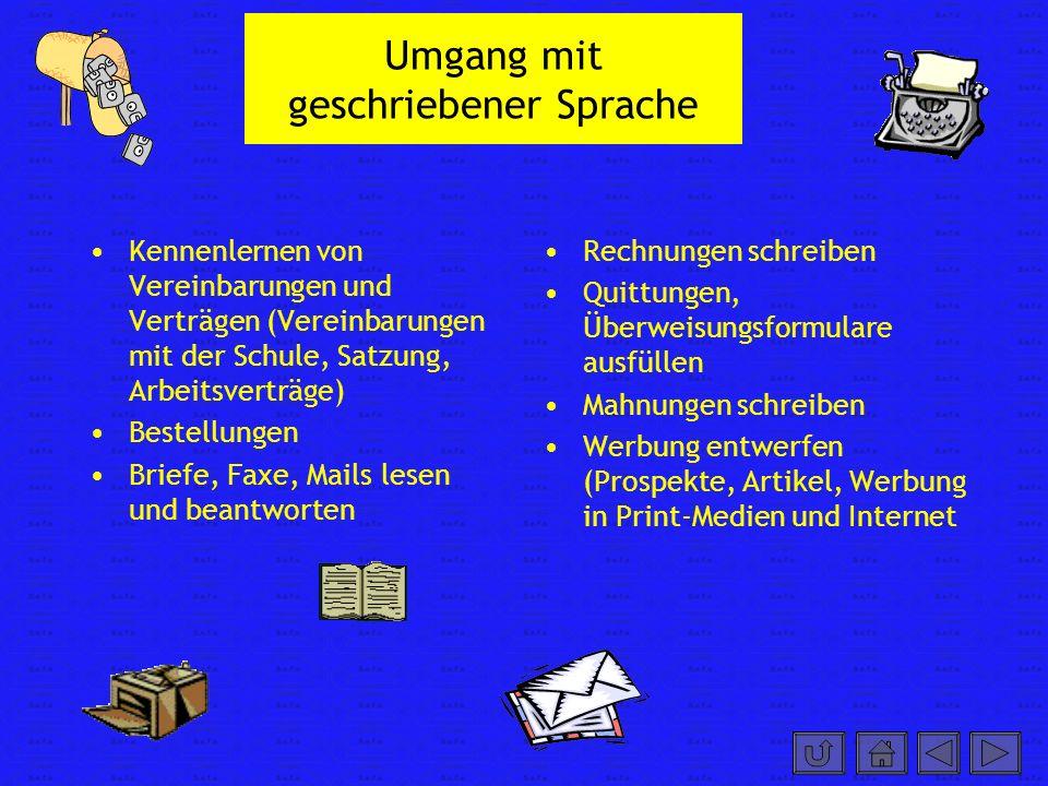 Umgang mit geschriebener Sprache Kennenlernen von Vereinbarungen und Verträgen (Vereinbarungen mit der Schule, Satzung, Arbeitsverträge) Bestellungen