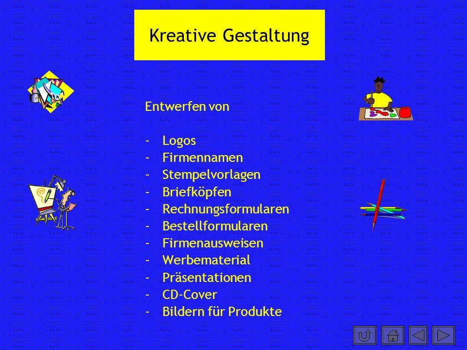 Kreative Gestaltung Entwerfen von -Logos -Firmennamen -Stempelvorlagen -Briefköpfen -Rechnungsformularen -Bestellformularen -Firmenausweisen -Werbematerial -Präsentationen -CD-Cover -Bildern für Produkte