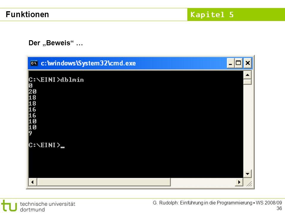 Kapitel 5 G. Rudolph: Einführung in die Programmierung WS 2008/09 36 Der Beweis … Funktionen