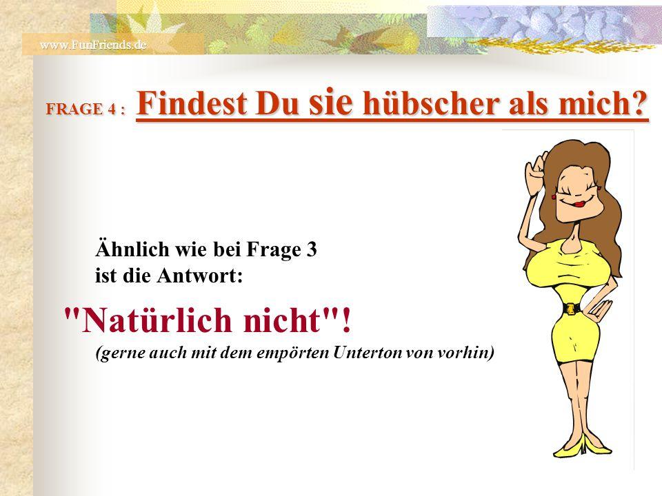 FRAGE 3 : Findest Du das ich dick bin.Falsche Antworten sind u.a.: a.) Verglichen mit was.