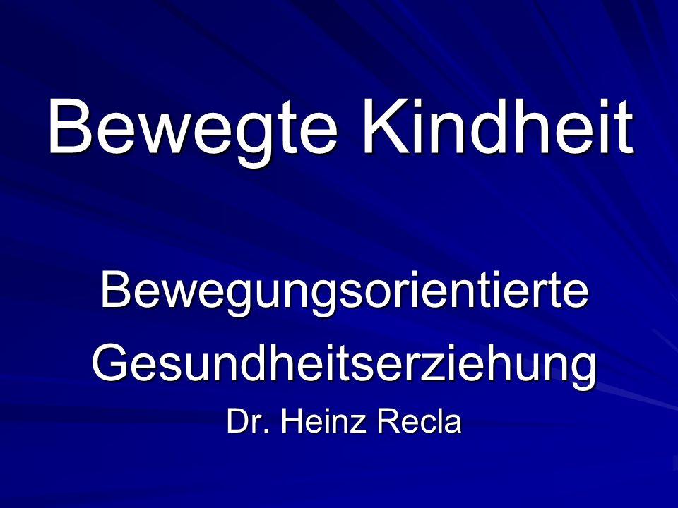 Bewegte Kindheit BewegungsorientierteGesundheitserziehung Dr. Heinz Recla