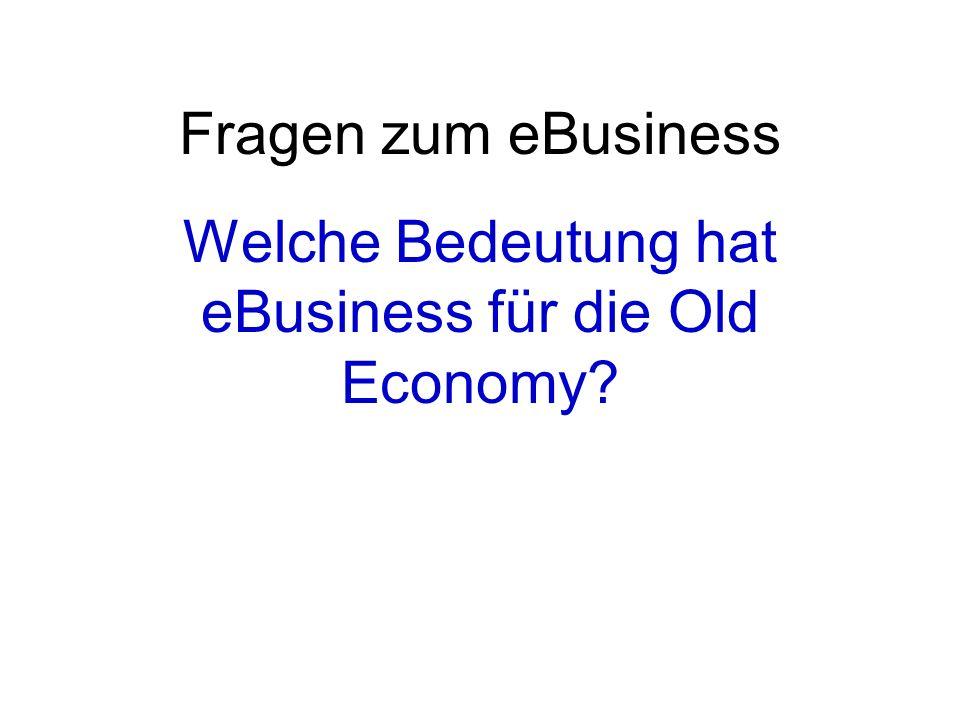 Fragen zum eBusiness Welche Bedeutung hat eBusiness für die Old Economy?