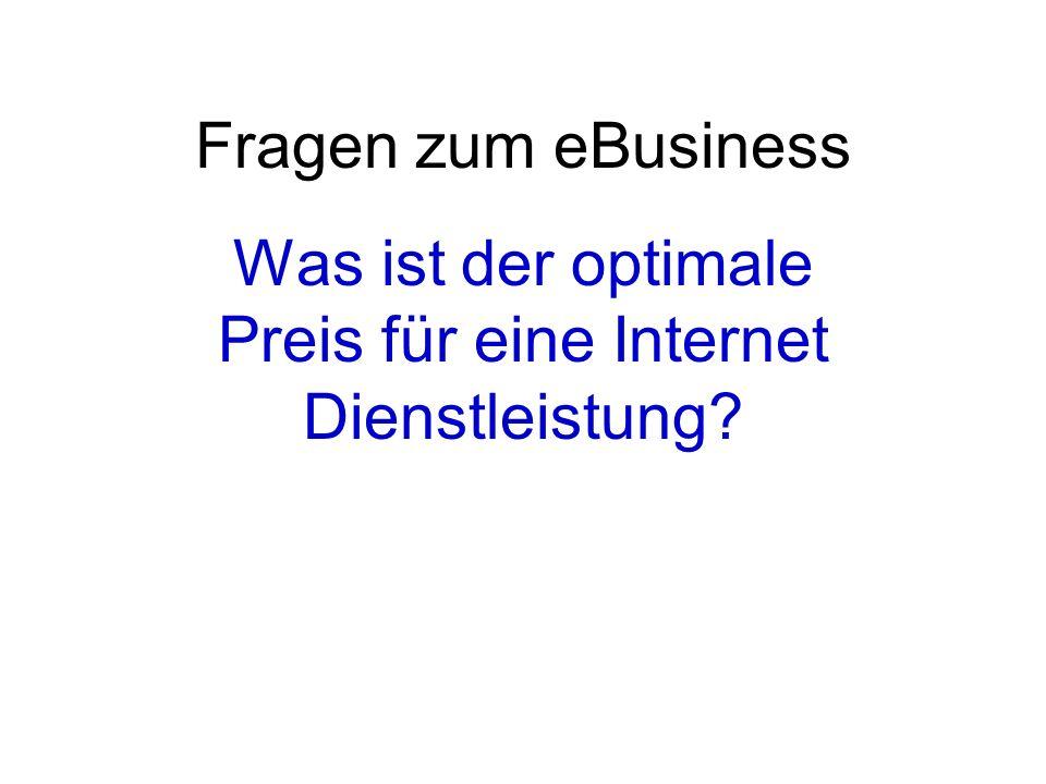 Fragen zum eBusiness Was ist der optimale Preis für eine Internet Dienstleistung?