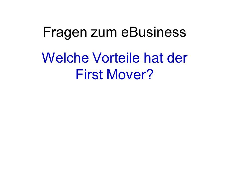 Fragen zum eBusiness Welche Vorteile hat der First Mover?