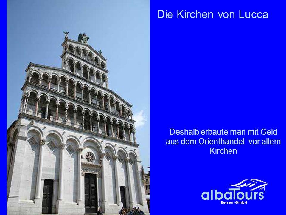 11 Die Kirchen von Lucca Deshalb erbaute man mit Geld aus dem Orienthandel vor allem Kirchen