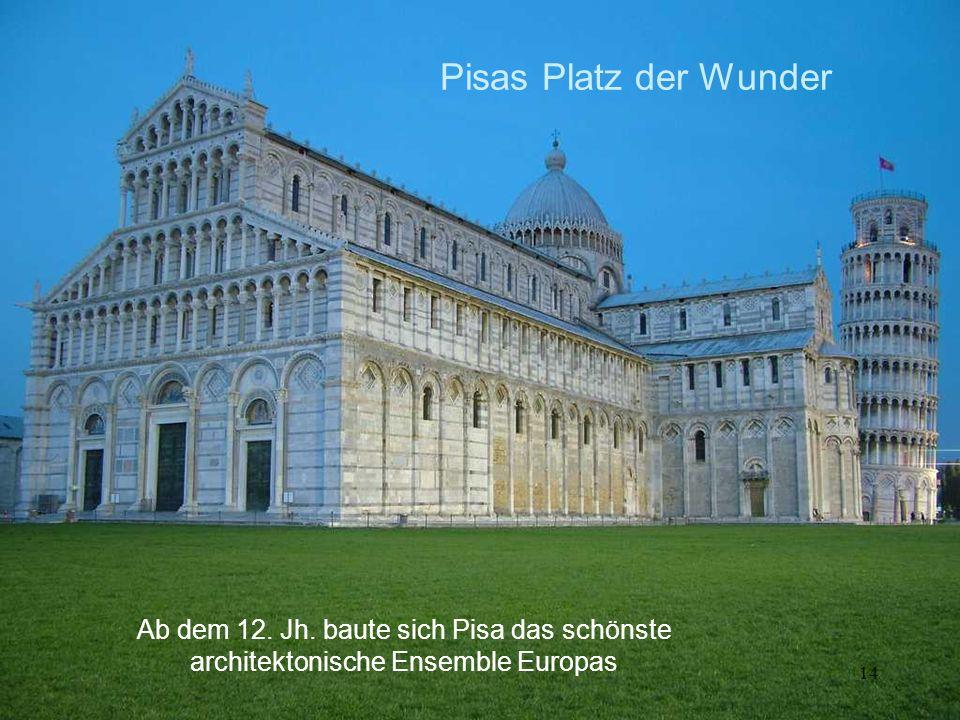14 Ab dem 12. Jh. baute sich Pisa das schönste architektonische Ensemble Europas Pisas Platz der Wunder